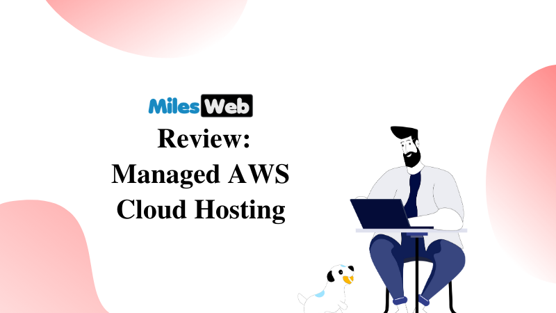 MilesWeb Review: Managed AWS Cloud Hosting